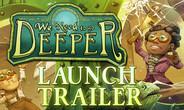 历史最低:《WeNeedtoGoDeeper》Steam减69%现16.7元16.74元16.74元